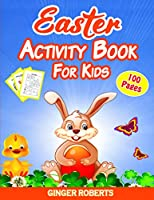Easter Activity Book for Kids: 100 Pages of Fun! A Creative Workbook Game for Learning, Happy Easter Day Coloring, Dot-to-Dot, Mazes, Word Search, Spot the Difference, and More! Ages 4-8