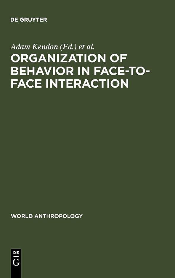なぞらえる解体するエスニックOrganization of Behavior in Face-to-face Interaction (World Anthropology)