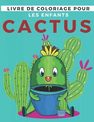 livre de coloriage pour les enfants cactus: livre de coloriage Cactus - Pages de coloriage faciles pour les petites mains avec des lignes épaisses - Un excellent cadeau pour vos enfants de 4 à 8 ans