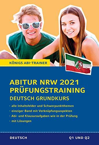 Königs Abi-Trainer: Abitur NRW 2021 Prüfungstraining Deutsch Grundkurs