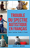 Trouble du spectre Autistique en Français/ Autism Spectrum Disorder In French - Guide des parents sur les troubles du spectre autistique