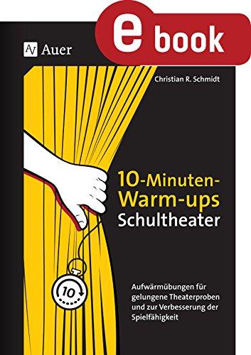 10-Minuten-Warm-ups Schultheater: Aufwärmübungen für gelungene Theaterproben und zur Verbesserung der Spielfähigkeit (5. bis 13. Klasse)