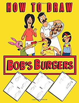 How To Draw Bob s Burgers  Learn To Draw Bobs Burgers With 15 Characters 60 Pages And Step-by-Step Drawings
