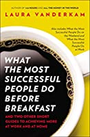 What the Most Successful People Do Before Breakfast: And Two Other Short Guides to Achieving More at Work and at Home