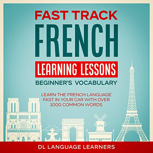 Fast Track French Learning Lessons: Beginner's Vocabulary: Learn the French Language Fast in Your Car with Over 1000 Common Words cover art