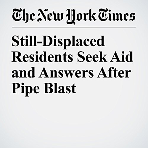 Still-Displaced Residents Seek Aid and Answers After Pipe Blast copertina