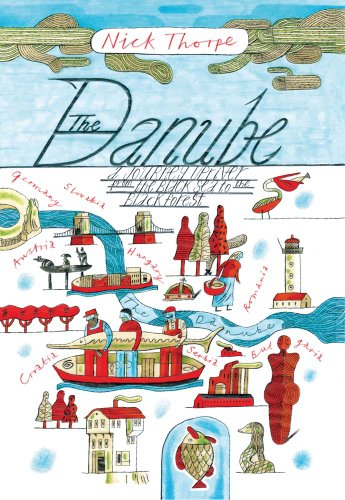 Danube: A Journey Upriver from the Black Sea to the Black Forest