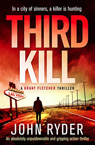 Third Kill: An absolutely unputdownable and gripping action thriller (Grant Fletcher Series Book 3) by [John Ryder]