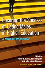Ensuring the Success of Latino Males in Higher Education: A National Imperative