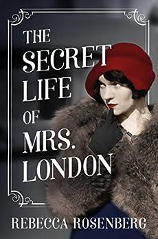 The Secret Life of Mrs. London: A Novel by [Rebecca Rosenberg]