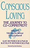 Conscious Loving: The Journey to Co-Committment - Gay Hendricks