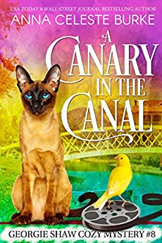 A Canary in the Canal Georgie Shaw Cozy Mystery #8 (Georgie Shaw Cozy Mystery Series) by [Anna Celeste Burke, Peggy  Hyndman, Donna Wolz]
