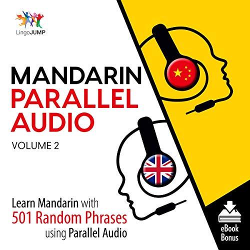 Mandarin Parallel Audio - Learn Mandarin with 501 Random Phrases Using Parallel Audio - Volume 2 cover art