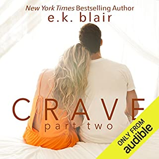 Crave, Part Two                   By:                                                                                                                                 E.K. Blair                               Narrated by:                                                                                                                                 Jacob Morgan,                                                                                        Elena Wolfe                      Length: 10 hrs and 4 mins     1 rating     Overall 5.0