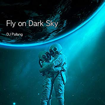 Fly on Dark Sky