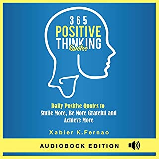 365 Positive Thinking Quotes     Daily Positive Quotes to Smile More, Be More Grateful, and Achieve More              By:                                                                                                                                 Xabier K. Fernao                               Narrated by:                                                                                                                                 James Killavey                      Length: 1 hr and 21 mins     75 ratings     Overall 4.9