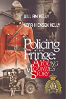 Policing The Fringe: A Young Mountie's Story 1894022300 Book Cover