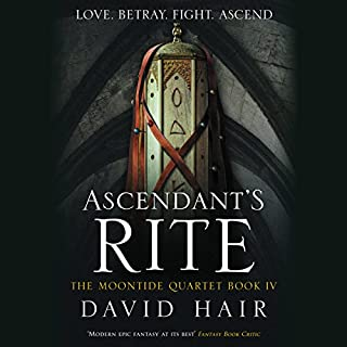 Ascendant's Rite     The Moontide Quartet, Book 4              By:                                                                                                                                 David Hair                               Narrated by:                                                                                                                                 Nick Podehl                      Length: 29 hrs and 31 mins     100 ratings     Overall 4.8