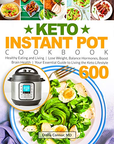 Keto Instant Pot Cookbook: Healthy Eating and Living | Lose Weight, Balance Hormones, Boost Brain Health | Your Essential Guide to Living the Keto Lifestyle 600