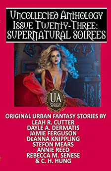 Supernatural Soirees: A Collected Uncollected Anthology by [Rebecca M. Senese, C.H.  Hung, Annie Reed, Jamie Ferguson, DeAnna Knippling, Leah R. Cutter, Dayle A. Dermatis, Stefon Mears]