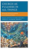 Church as Fullness in All Things: Recasting Lutheran Ecclesiology in an Ecumenical Context