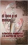 El loco y el monje: Suffocation Intellectus y el escritor de cartas (Spanish Edition)