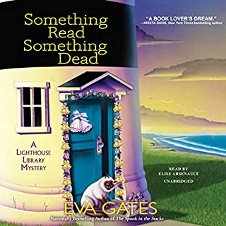 Something Read Something Dead     A Lighthouse Library Mystery, Book 5              Written by:                                                                                                                                 Eva Gates                               Narrated by:                                                                                                                                 Elise Arsenault                      Length: 8 hrs and 27 mins     Not rated yet     Overall 0.0