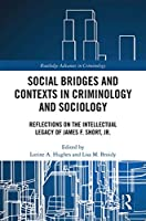 Social Bridges and Contexts in Criminology and Sociology: Reflections on the Intellectual Legacy of James F. Short, Jr. (Routledge Advances in Criminology)