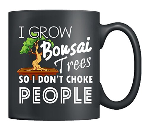 Bonsai Trees Coffee Mugs - I Grow Bonsai Trees So I Don't Choke People Coffee Mug Ceramic, Tea Cup Black 11Oz, Best Gifts (Black)