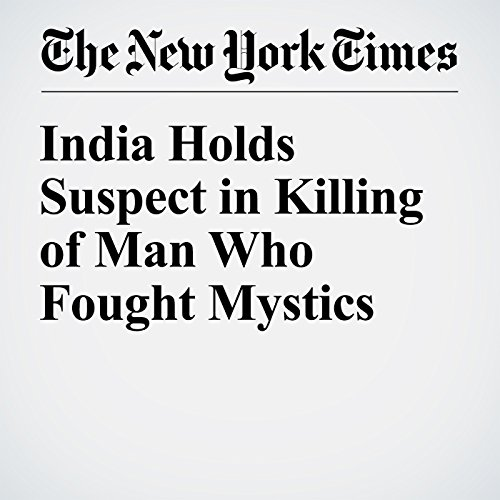 India Holds Suspect in Killing of Man Who Fought Mystics cover art
