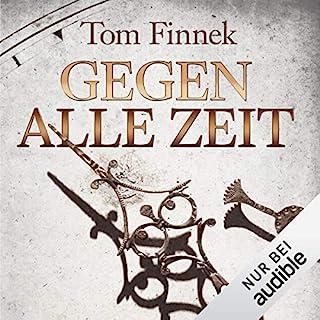 Gegen alle Zeit     Gegen alle Zeit              Autor:                                                                                                                                 Tom Finnek                               Sprecher:                                                                                                                                 Elmar Börger                      Spieldauer: 16 Std. und 23 Min.     533 Bewertungen     Gesamt 4,3