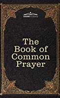 The Book of Common Prayer: and Administration of the Sacraments and other Rites and Ceremonies of the Church, after the use of the Church of England