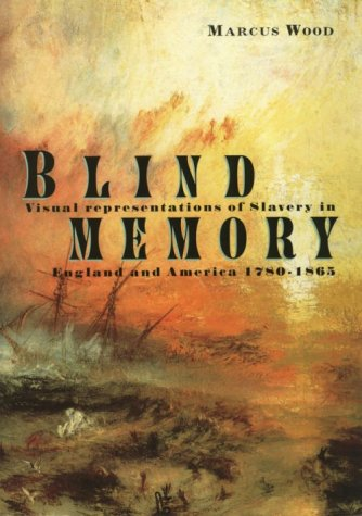 Blind Memory: Visual Representations of Slavery in England and America 1780-1865