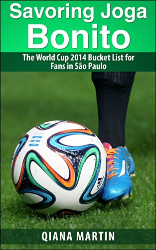 Savoring Joga Bonito: The World Cup 2014 Bucket List for Fans in São Paulo (English Edition)