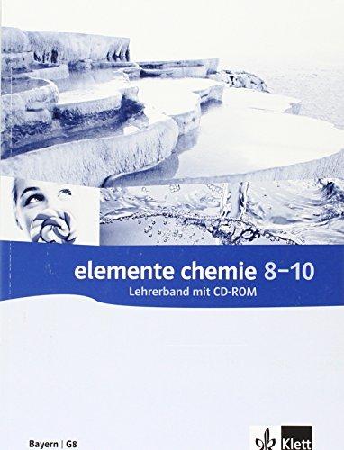 Elemente Chemie 8-10. Ausgabe Bayern: Lehrerband mit CD-ROM Klassen 8-10 (Elemente Chemie. Ausgabe ab 2006)