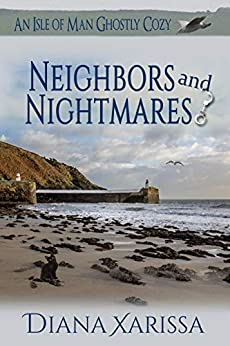 Neighbors and Nightmares (An Isle of Man Ghostly Cozy Book 14) by [Diana Xarissa]