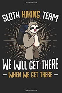 Sloth Hiking Team We Will Get There When We Get There: Funny Mountain Animal Lover Composition College Notebook and Diary to Write In / 140 Pages of Ruled Lined & Blank Paper / 6