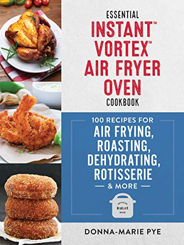 Best Review Of Essential Instant Vortex Air Fryer Oven Cookbook: 100 Recipes for Air Frying, Roastin...