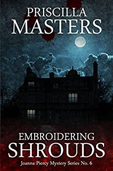 Embroidering Shrouds (Joanna Piercy Mystery Series Book 6) by [Priscilla Masters]