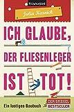 Ich glaube, der Fliesenleger ist tot!: Ein lustiges Baubuch - Julia Karnick