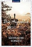 Dein Augenblick Sächsische Schweiz: 30 Wandertouren, die dich ins Staunen versetzen....