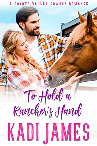To Hold a Rancher's Hand: A Sweet Volunteer Fireman Cowboy Romance (A Coyote Valley Cowboy Romance Book 1) by [Kadi James]