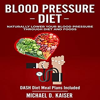 Blood Pressure Diet: Naturally Lower Your Blood Pressure Through Diet and Foods                   By:                                                                                                                                 Michael D. Kaiser                               Narrated by:                                                                                                                                 Gary Westphalen                      Length: 2 hrs and 11 mins     Not rated yet     Overall 0.0