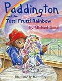 Paddington and the Tutti Frutti Rainbow (Paddington Library)