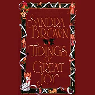 Tidings of Great Joy     A Novel              By:                                                                                                                                 Sandra Brown                               Narrated by:                                                                                                                                 Marcy Walker                      Length: 2 hrs and 51 mins     59 ratings     Overall 4.0