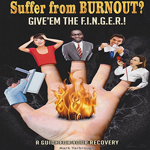 Suffer from Burnout? Give 'Em the F.I.N.G.E.R.! audiobook cover art