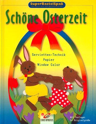 SuperBastelSpaß, Schöne Osterzeit. Serviettentechnik. Papier. Windowcolor. Mit Vorlagen in Originalgröße