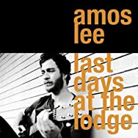 Last Day at the Lodge by Amos Lee (2008-11-12)