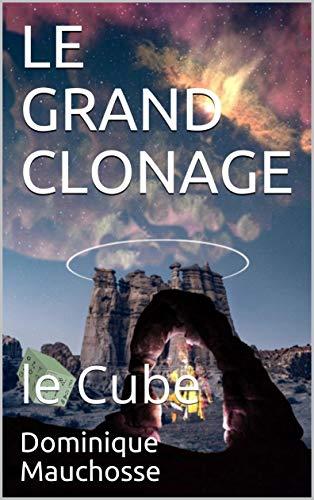 LE GRAND CLONAGE: le Cube par [Dominique Mauchosse]