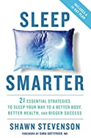 Sleep Smarter: 21 Essential Strategies to Sleep Your Way to A Better Body, Better Health, and Bigger Success